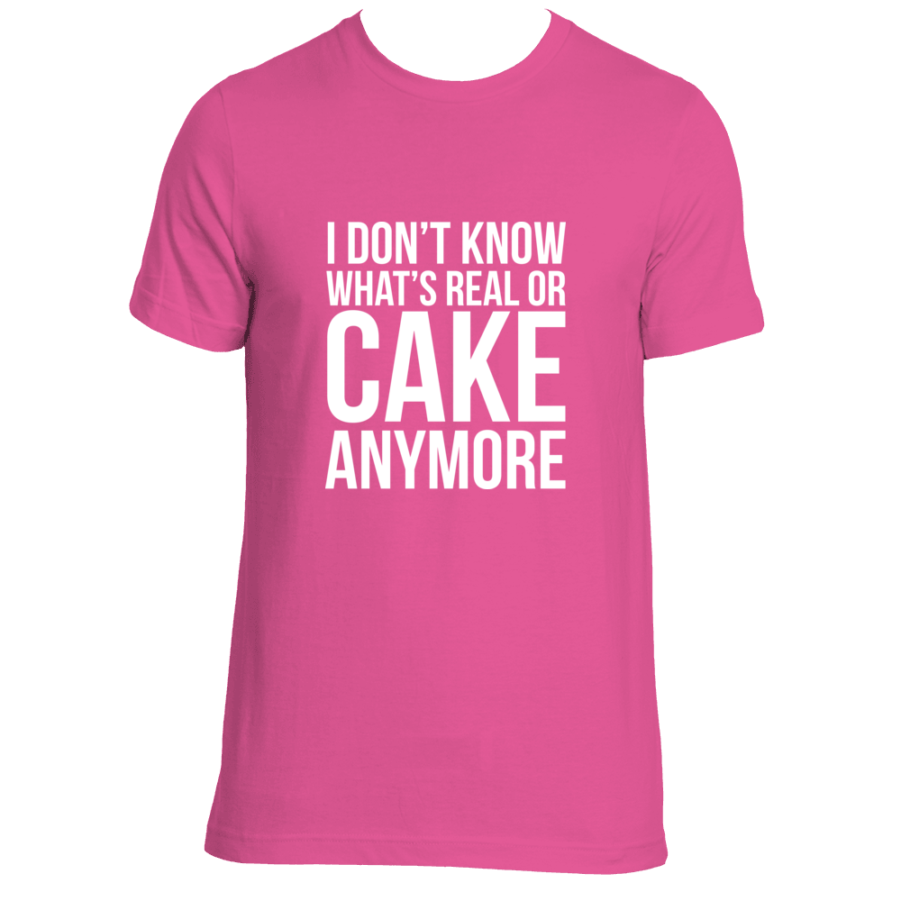 3ed13d881 What Real or Cake Anymore Unisex Super Soft Shirt • Avalon Cakes